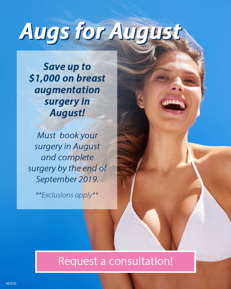 Save $1,000 on breast augmentation surgery in August. Must book your surgery in August and complete surgery by the end of September 2019. Request a consultation today!